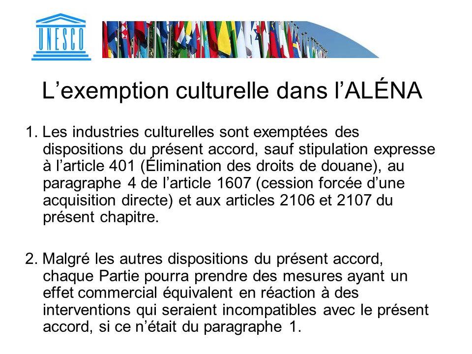 Lexemption culturelle dans lALÉNA 1. Les industries culturelles sont exemptées des dispositions du présent accord, sauf stipulation expresse à larticl