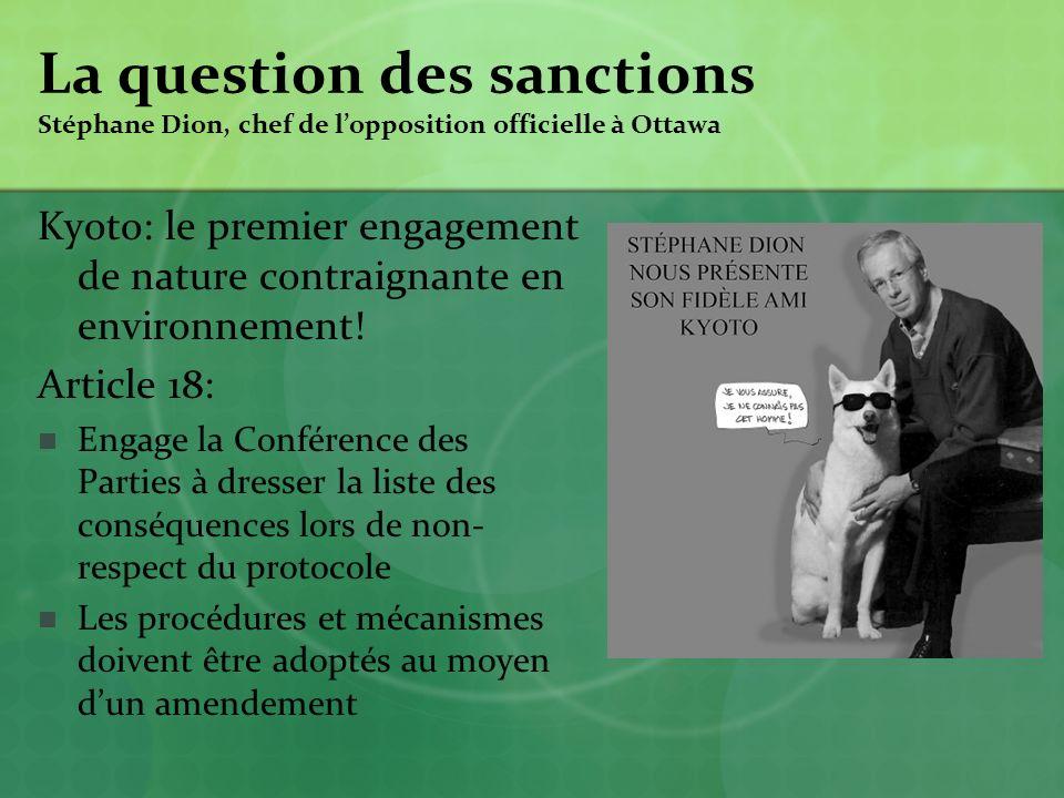 La question des sanctions Stéphane Dion, chef de lopposition officielle à Ottawa Kyoto: le premier engagement de nature contraignante en environnement.