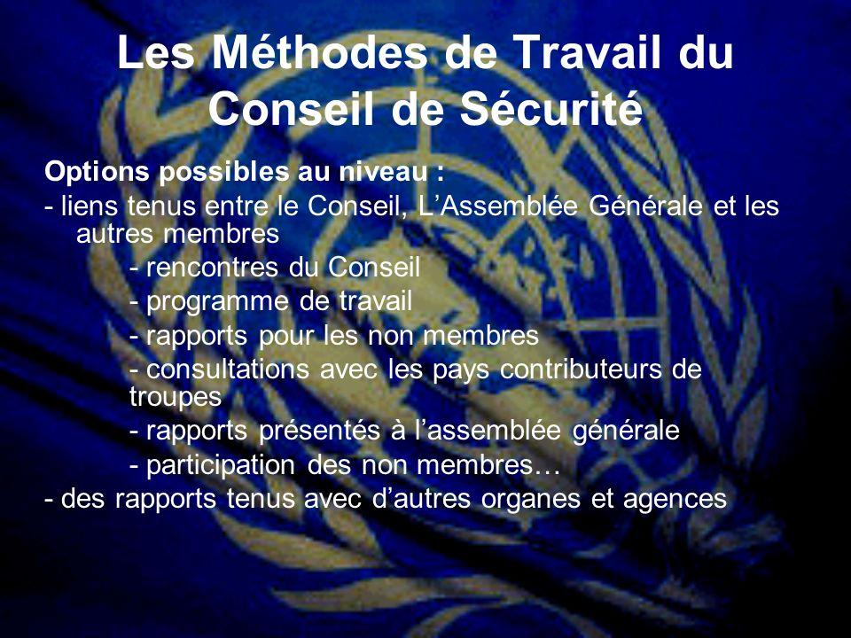 Les Méthodes de Travail du Conseil de Sécurité Options possibles au niveau : - liens tenus entre le Conseil, LAssemblée Générale et les autres membres