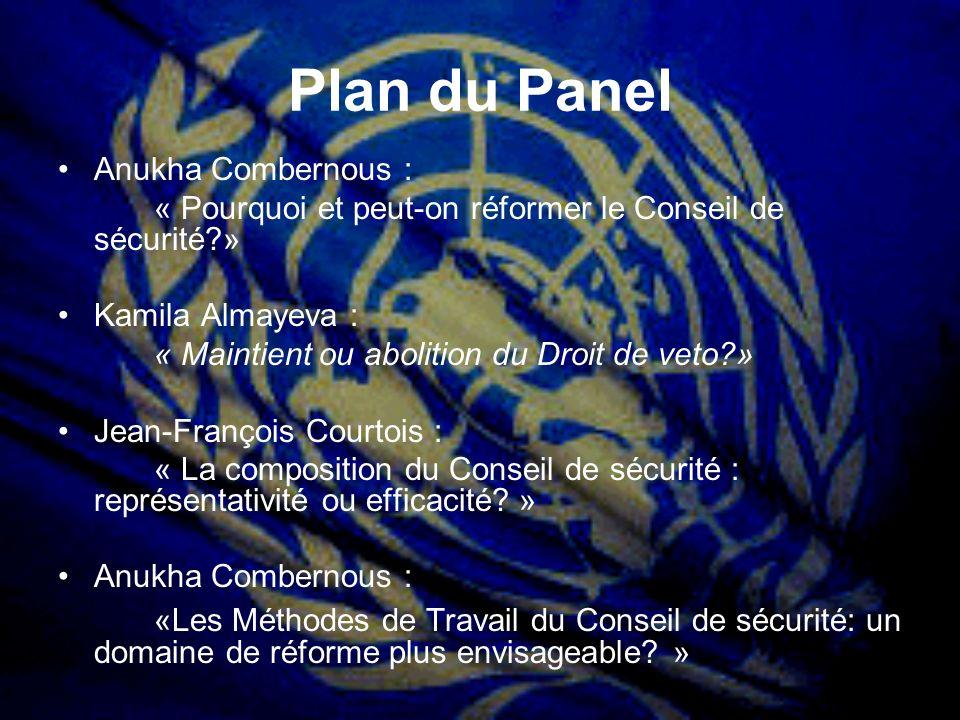Plan du Panel Anukha Combernous : « Pourquoi et peut-on réformer le Conseil de sécurité?» Kamila Almayeva : « Maintient ou abolition du Droit de veto?