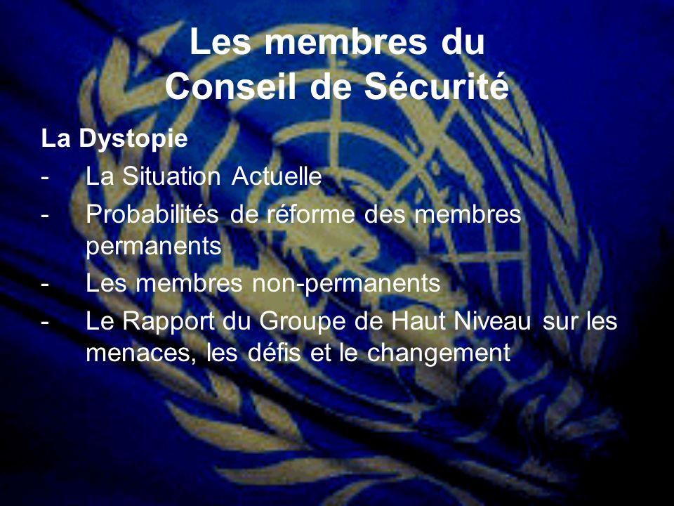 Les membres du Conseil de Sécurité La Dystopie -La Situation Actuelle -Probabilités de réforme des membres permanents -Les membres non-permanents -Le
