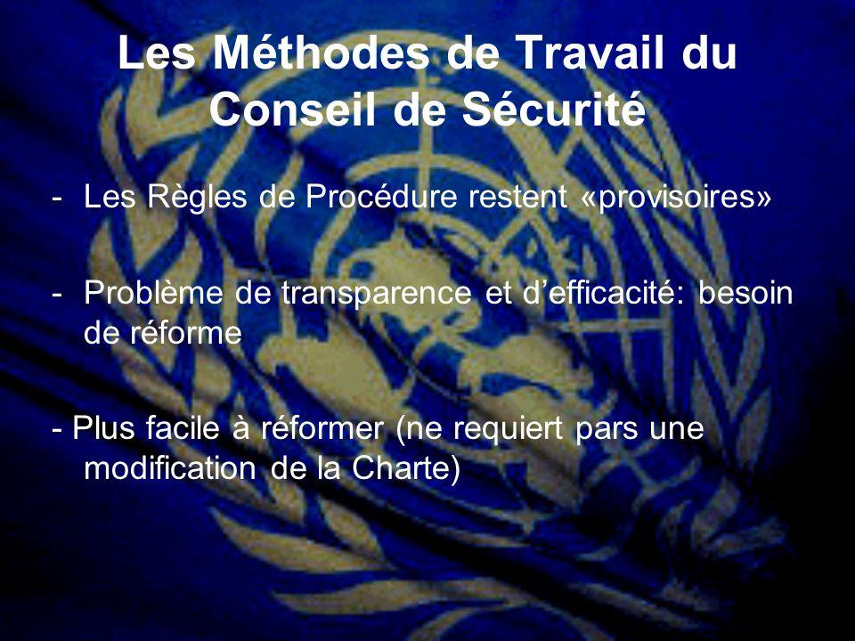 Les Méthodes de Travail du Conseil de Sécurité -Les Règles de Procédure restent «provisoires» -Problème de transparence et defficacité: besoin de réfo