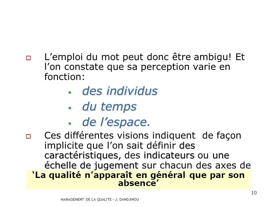 MANAGEMENT DE LA QUALITE – J. DANDJINOU 9 « travail bien organisé, avec des moyens adéquats » « travail bien organisé, avec des moyens adéquats » « tr