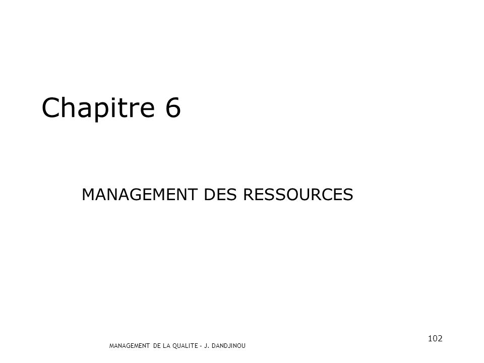 MANAGEMENT DE LA QUALITE – J. DANDJINOU 101 ISO 9001 : 2000 EXIGENCES CHAPITRE 6-7-8
