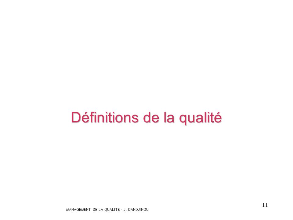 MANAGEMENT DE LA QUALITE – J. DANDJINOU 10 Lemploi du mot peut donc être ambigu! Et lon constate que sa perception varie en fonction: des individus de