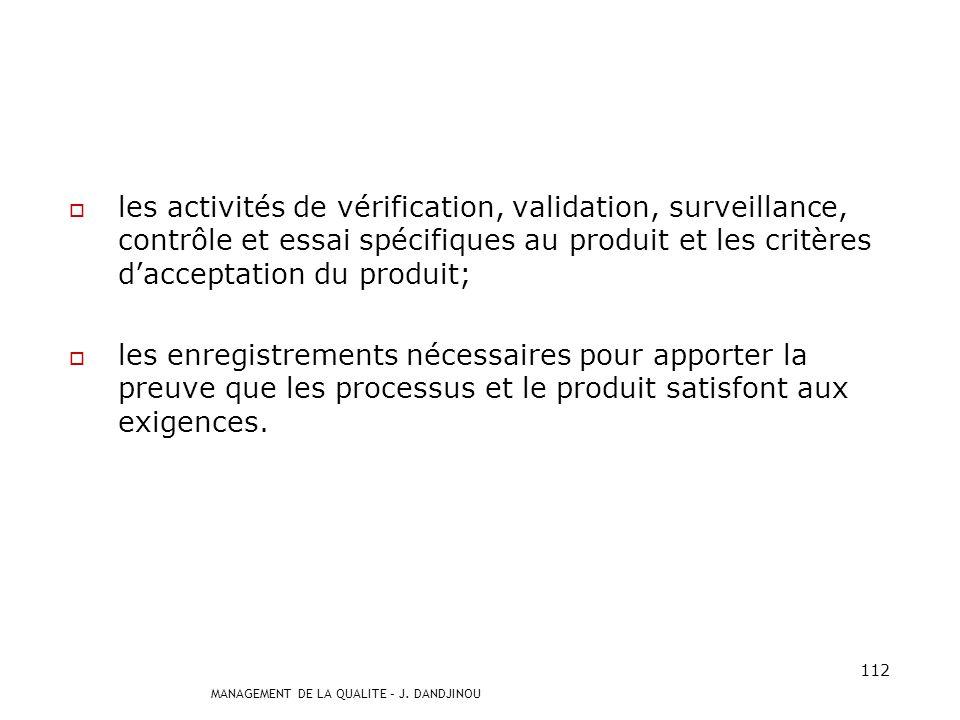 MANAGEMENT DE LA QUALITE – J. DANDJINOU 111 7.1 Planification de la réalisation du produit Lorganisme doit planifier et développer les processus néces