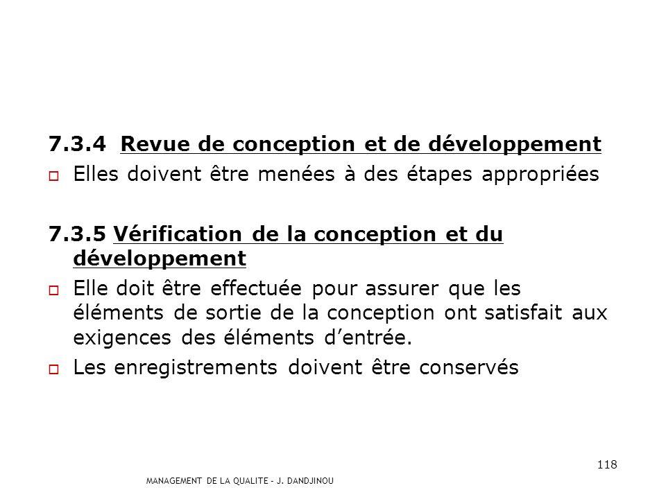 MANAGEMENT DE LA QUALITE – J. DANDJINOU 117 7.3.3 Éléments de sortie de la conception et du développement Ils doivent être fournis sous une forme perm