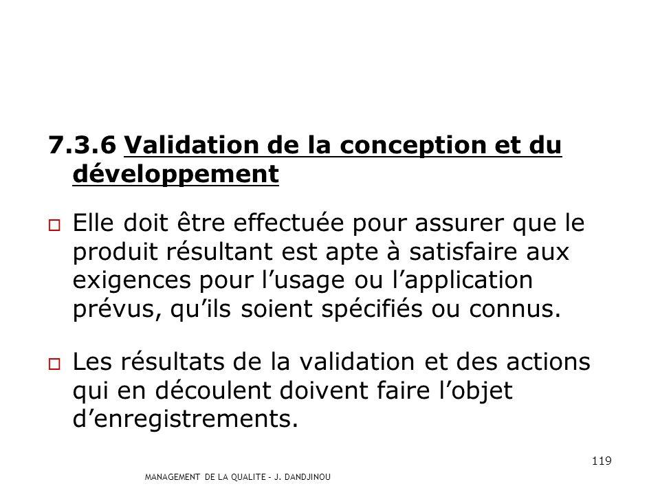 MANAGEMENT DE LA QUALITE – J. DANDJINOU 118 7.3.4 Revue de conception et de développement Elles doivent être menées à des étapes appropriées 7.3.5 Vér