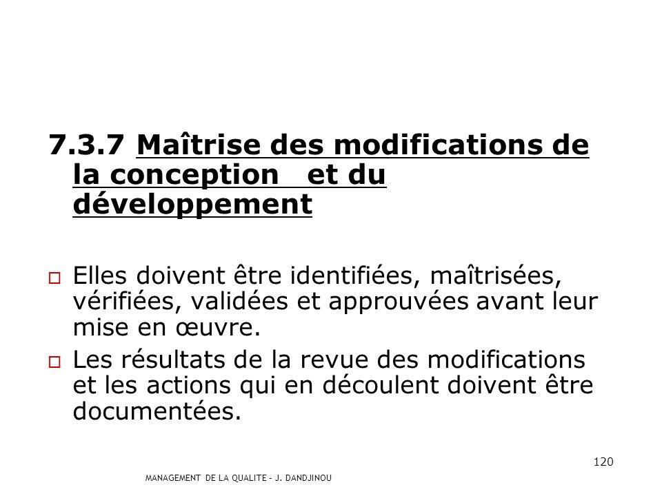 MANAGEMENT DE LA QUALITE – J. DANDJINOU 119 7.3.6 Validation de la conception et du développement Elle doit être effectuée pour assurer que le produit