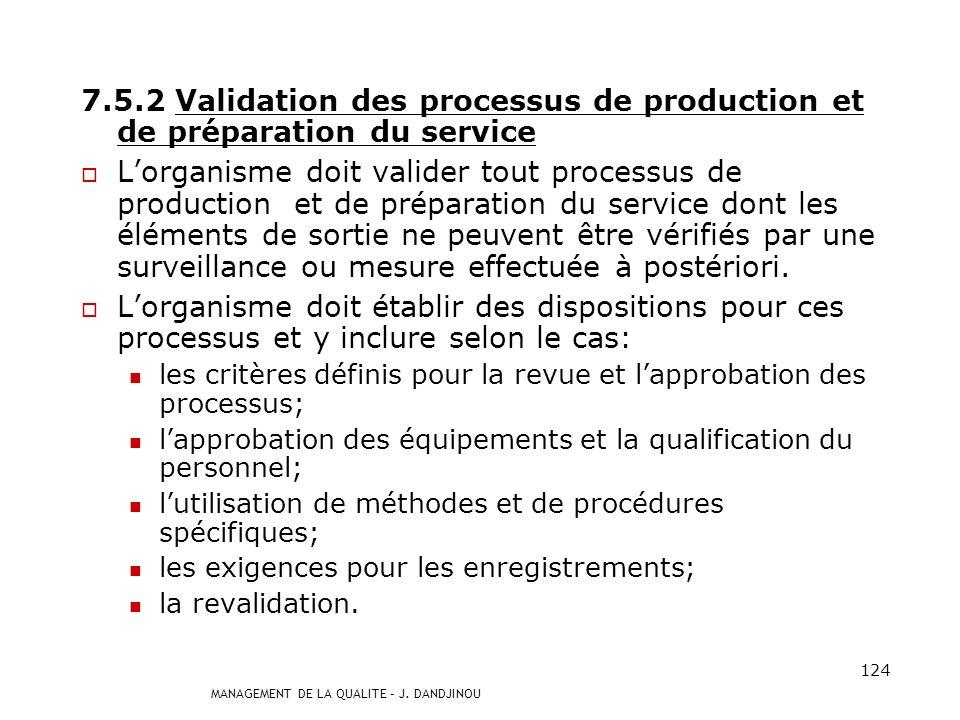 MANAGEMENT DE LA QUALITE – J. DANDJINOU 123 7.5.1 Maîtrise des activités Lorganisme doit planifier et réaliser les activités de production et de prépa