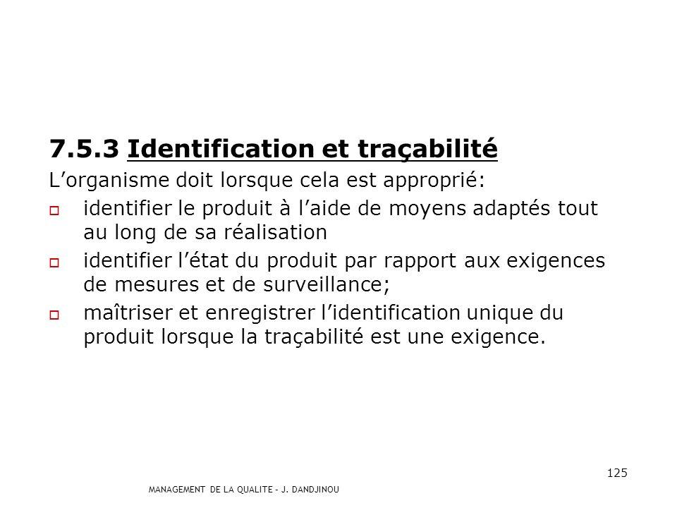 MANAGEMENT DE LA QUALITE – J. DANDJINOU 124 7.5.2 Validation des processus de production et de préparation du service Lorganisme doit valider tout pro