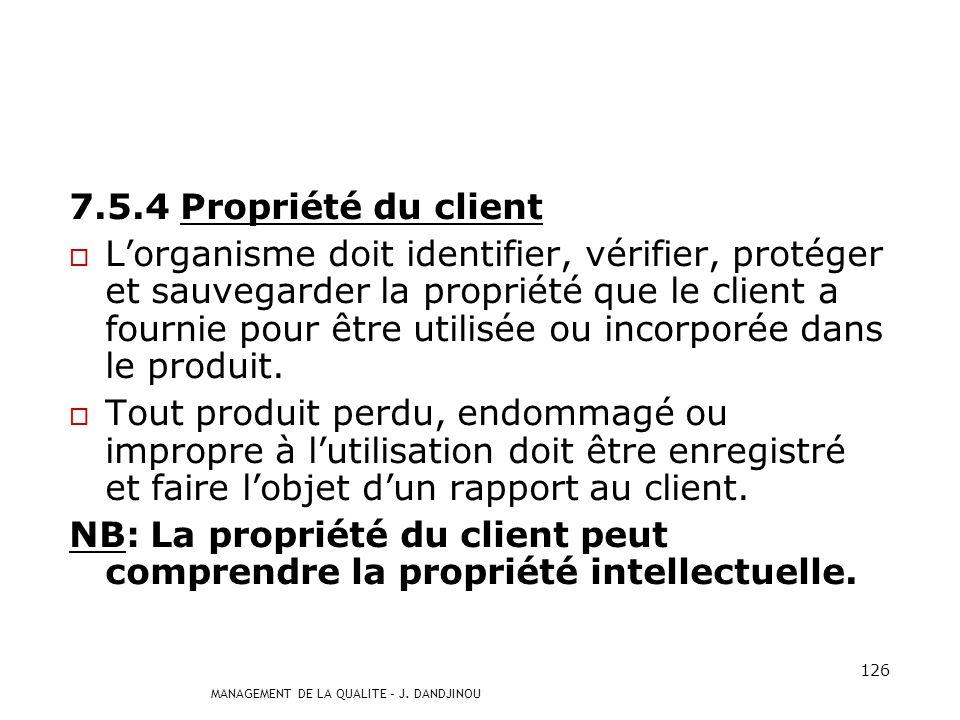 MANAGEMENT DE LA QUALITE – J. DANDJINOU 125 7.5.3 Identification et traçabilité Lorganisme doit lorsque cela est approprié: identifier le produit à la