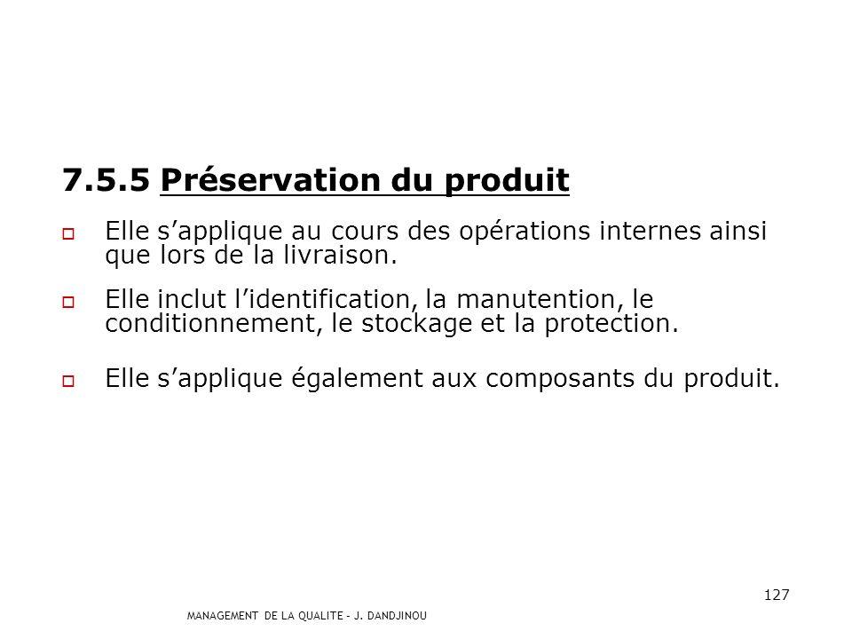 MANAGEMENT DE LA QUALITE – J. DANDJINOU 126 7.5.4 Propriété du client Lorganisme doit identifier, vérifier, protéger et sauvegarder la propriété que l