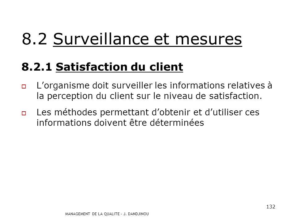 MANAGEMENT DE LA QUALITE – J. DANDJINOU 131 Lorganisme doit planifier et mettre en œuvre les processus de mesures, de surveillance, danalyse et daméli