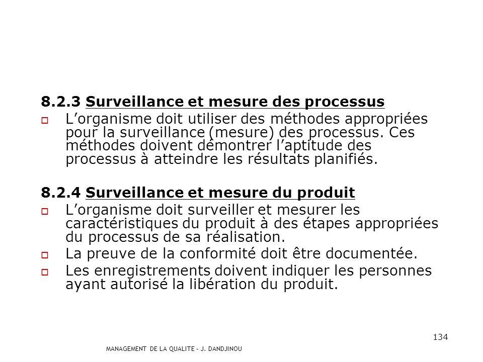 MANAGEMENT DE LA QUALITE – J. DANDJINOU 133 8.2.2 Audit interne Lorganisme doit planifier le programme daudit. Les auditeurs ne doivent pas auditer le