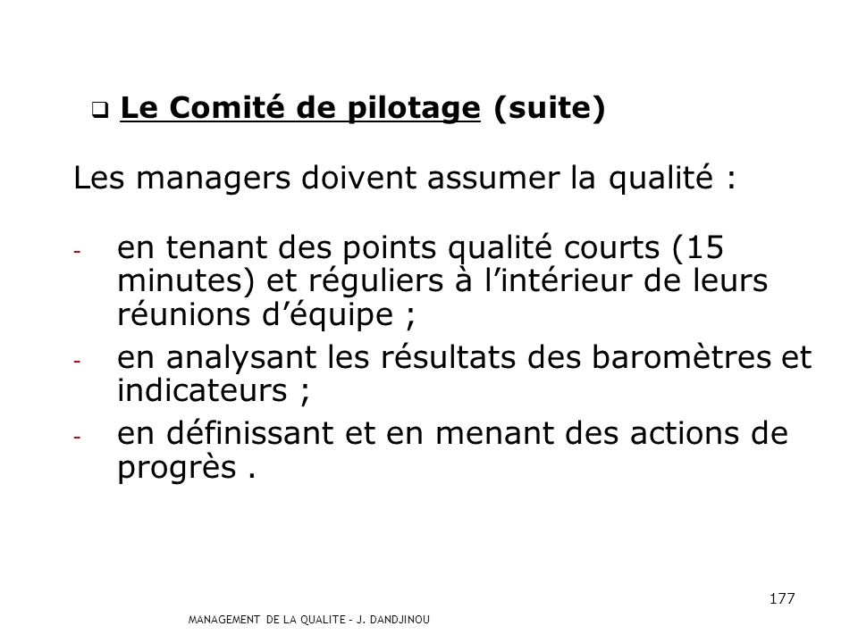 MANAGEMENT DE LA QUALITE – J. DANDJINOU 176 Le Comité de pilotage Les membres du comité de pilotage doivent manifester leur encouragement dans la déma