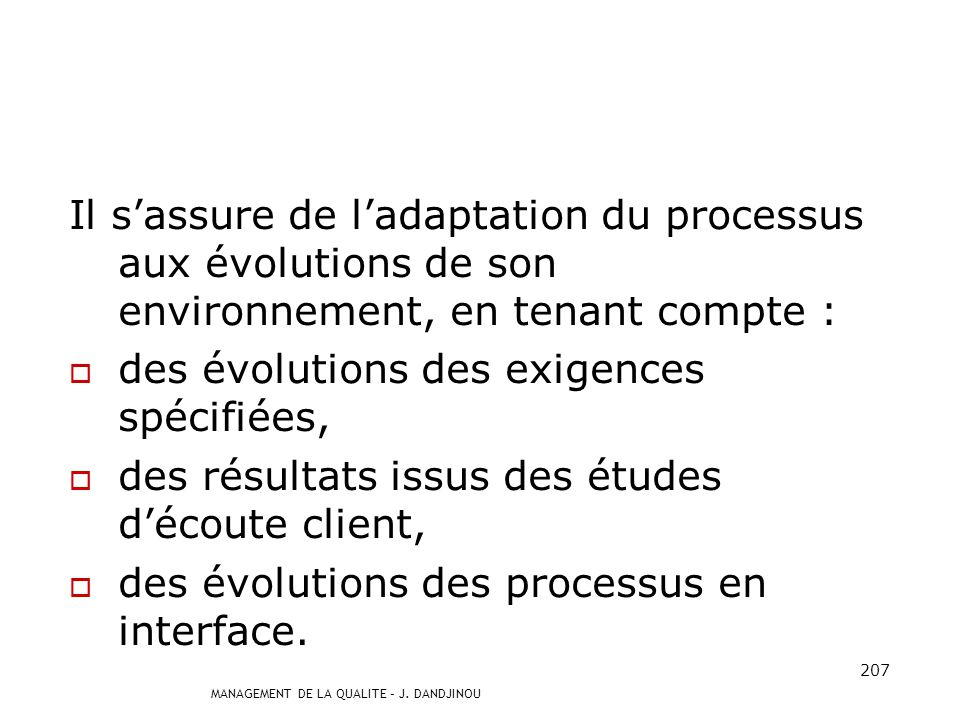 MANAGEMENT DE LA QUALITE – J. DANDJINOU 206 Il sassure de lefficience du processus par lévaluation : des ressources allouées au processus (par exemple