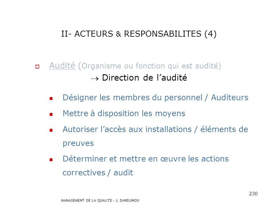 MANAGEMENT DE LA QUALITE – J. DANDJINOU 229 II- ACTEURS & RESPONSABILITES (3) Responsable daudit (Auditeur désigné pour gérer un audit) Responsable de