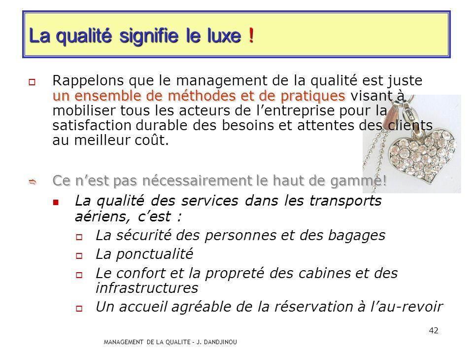 MANAGEMENT DE LA QUALITE – J. DANDJINOU 41 La qualité ne concerne que le produit ! Comme on sen aperçoit, toute entreprise vend des produits; cependan