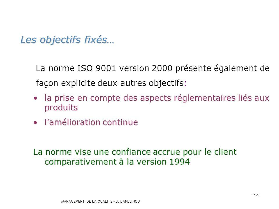 MANAGEMENT DE LA QUALITE – J. DANDJINOU 71 Les objectifs fixés Renforcer l orientation clientRenforcer l orientation client Etre simple et facile à ut