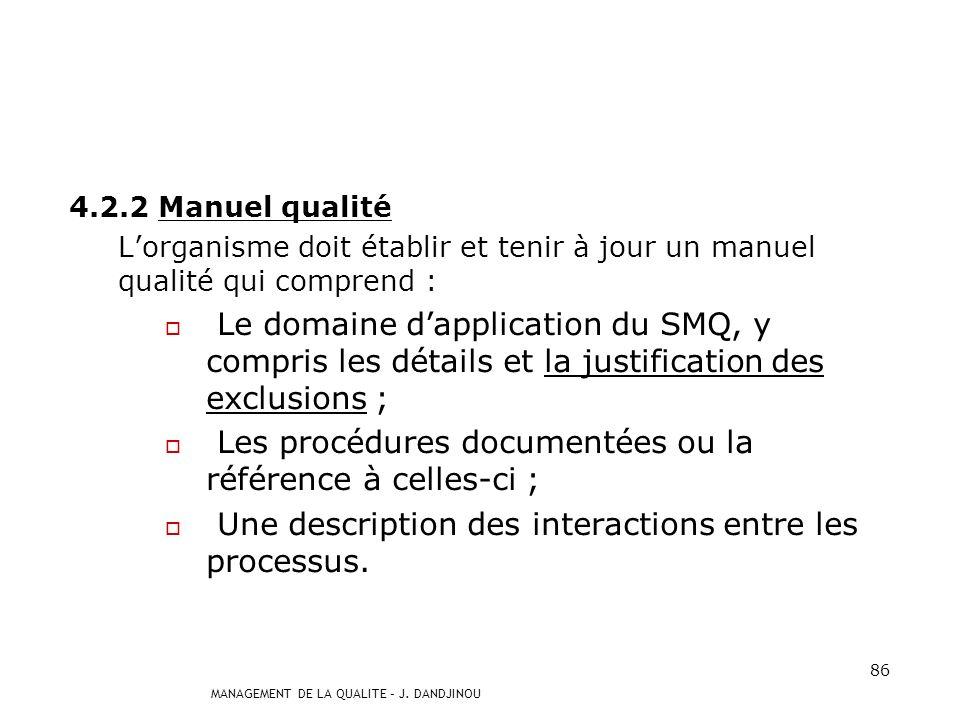 MANAGEMENT DE LA QUALITE – J. DANDJINOU 85 Létendue de la documentation dun SMQ dépend : de la taille et du type de lorganisme ; de la complexité et d