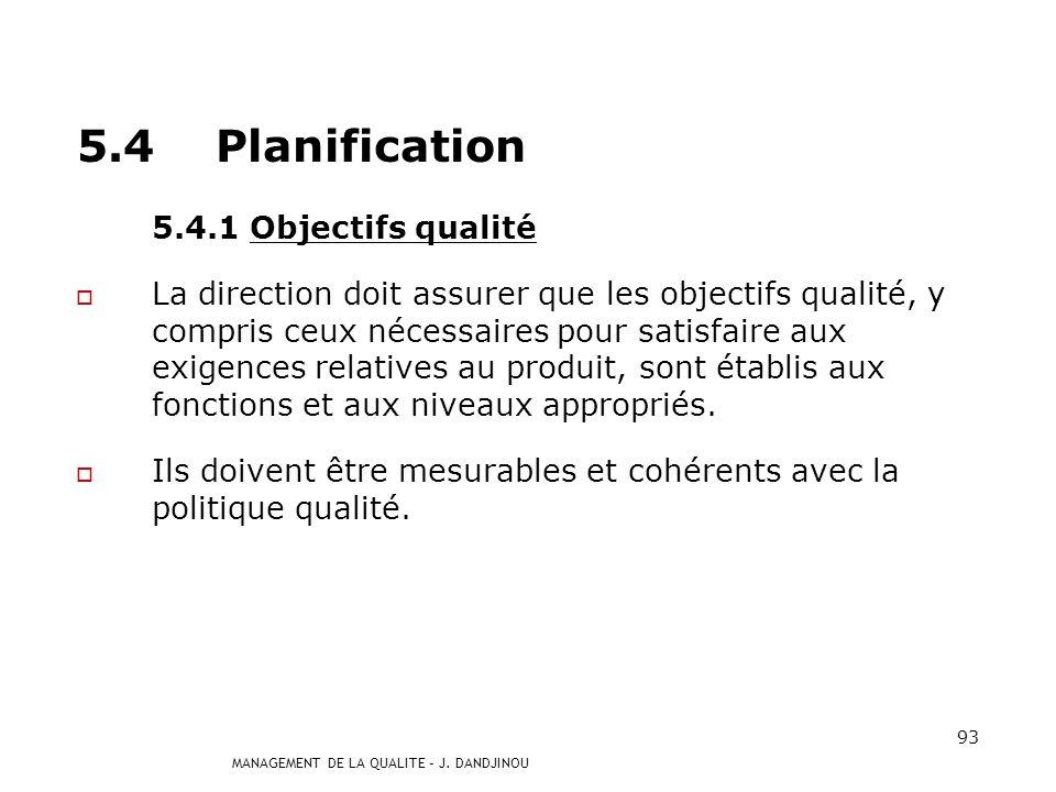 MANAGEMENT DE LA QUALITE – J. DANDJINOU 92 5.3 Politique qualité La direction doit assurer que la politique qualité : est adaptée à la finalité de lor