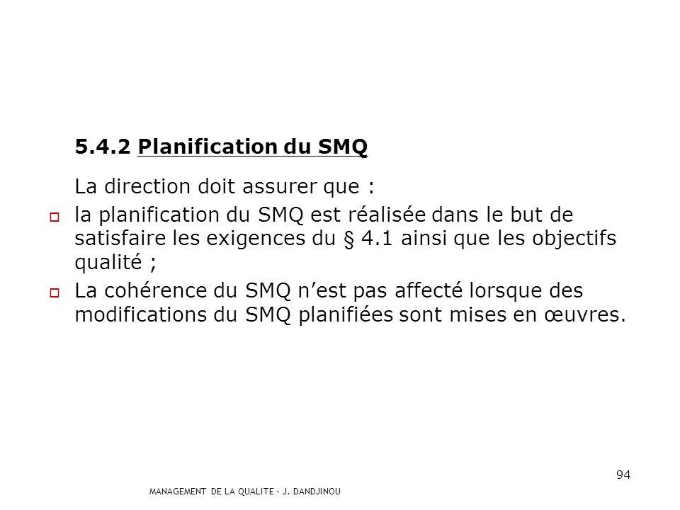 MANAGEMENT DE LA QUALITE – J. DANDJINOU 93 5.4 Planification 5.4.1 Objectifs qualité La direction doit assurer que les objectifs qualité, y compris ce