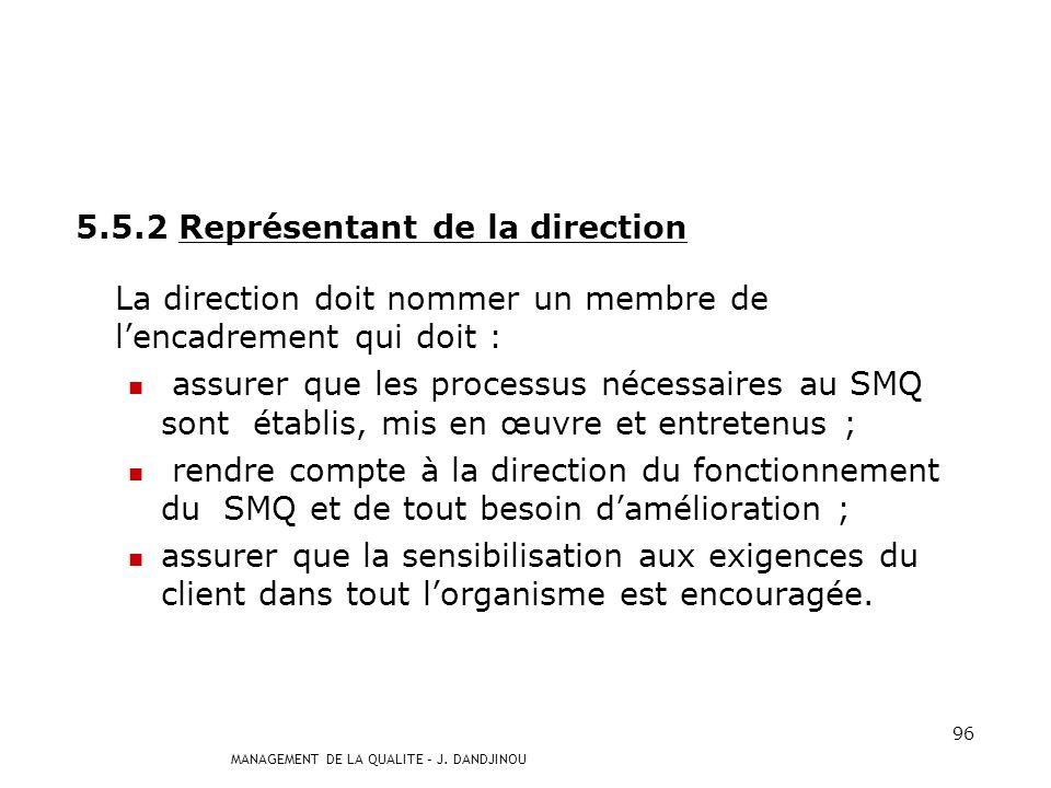 MANAGEMENT DE LA QUALITE – J. DANDJINOU 95 5.5 Responsabilité, autorité et communication 5.5.1 Responsabilités et autorité La direction doit assurer q