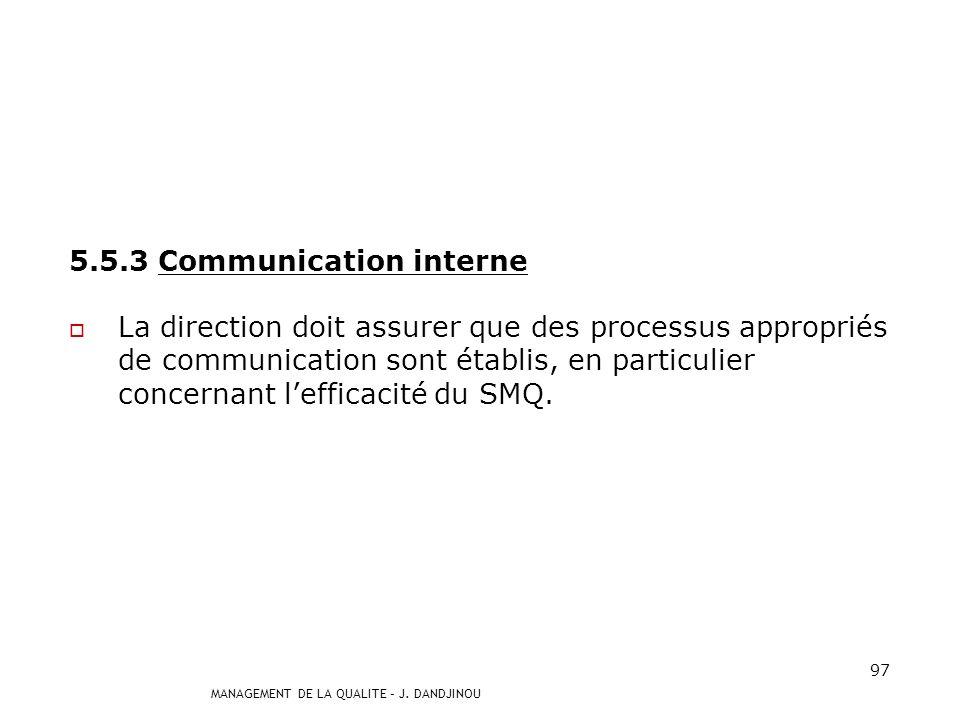 MANAGEMENT DE LA QUALITE – J. DANDJINOU 96 5.5.2 Représentant de la direction La direction doit nommer un membre de lencadrement qui doit : assurer qu