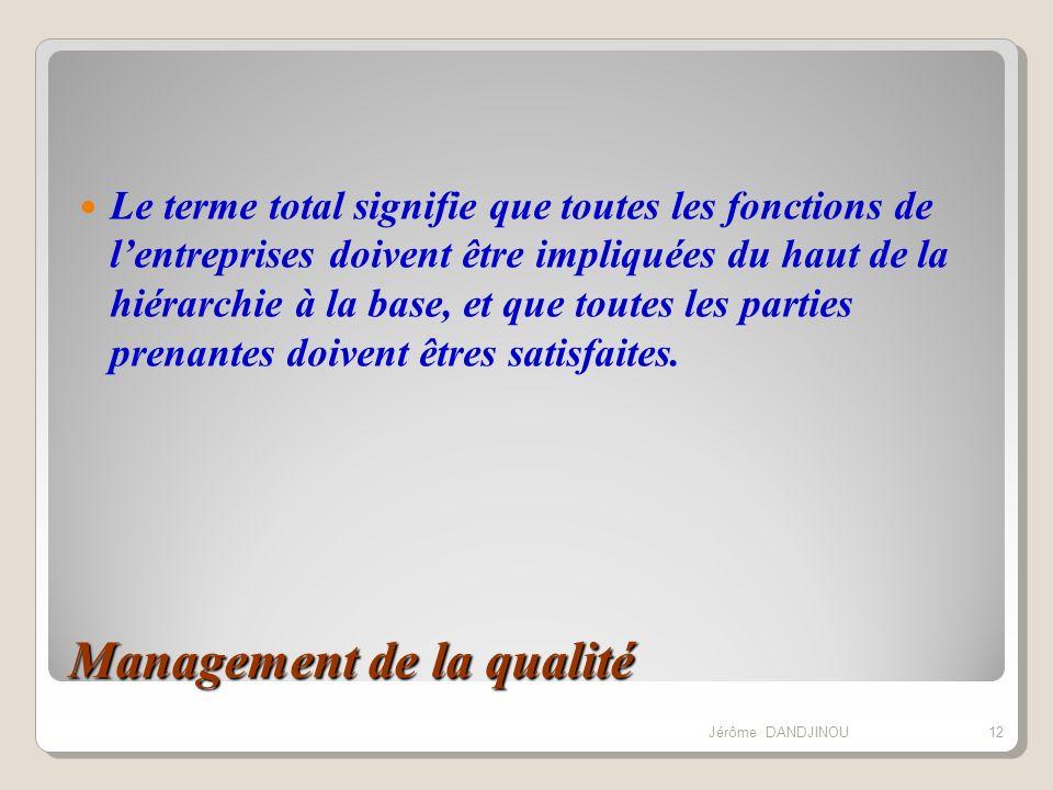 Management de la qualité Le terme total signifie que toutes les fonctions de lentreprises doivent être impliquées du haut de la hiérarchie à la base,