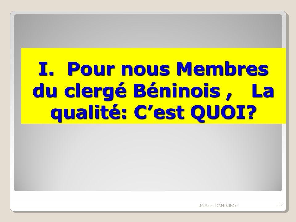 I. Pour nous Membres du clergé Béninois, La qualité: Cest QUOI? 17Jérôme DANDJINOU