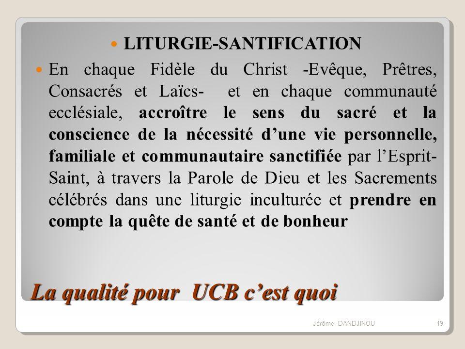 La qualité pour UCB cest quoi LITURGIE-SANTIFICATION En chaque Fidèle du Christ -Evêque, Prêtres, Consacrés et Laïcs- et en chaque communauté ecclésia