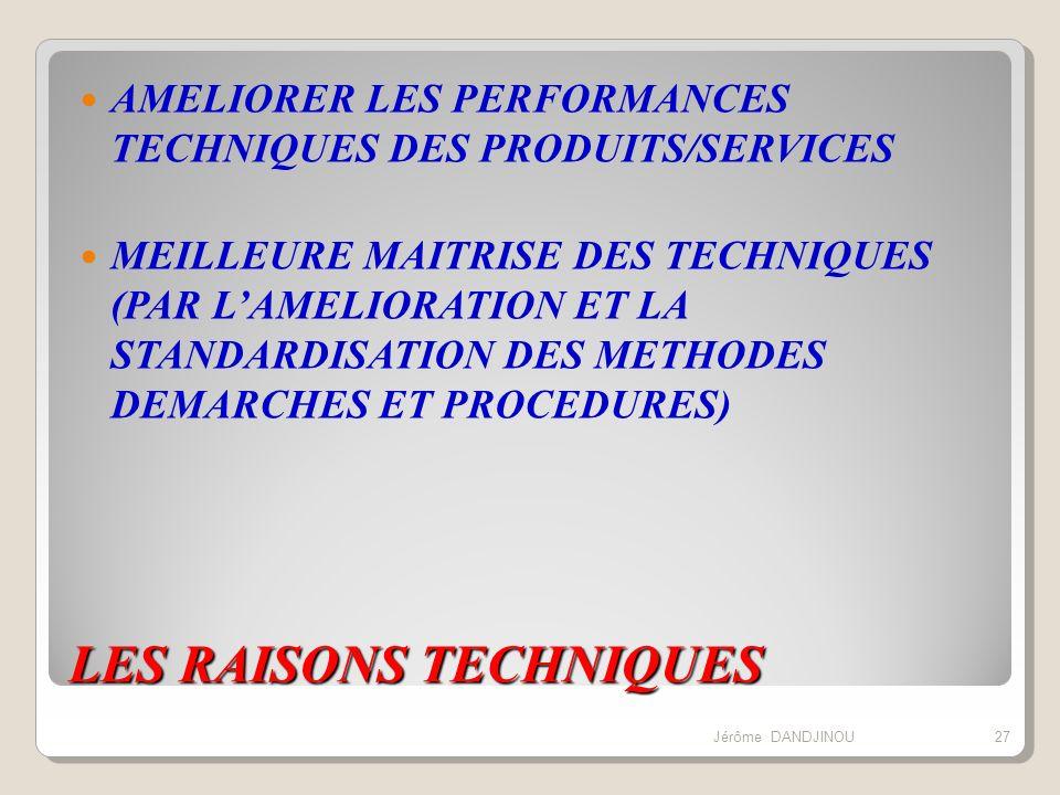 LES RAISONS TECHNIQUES AMELIORER LES PERFORMANCES TECHNIQUES DES PRODUITS/SERVICES MEILLEURE MAITRISE DES TECHNIQUES (PAR LAMELIORATION ET LA STANDARD