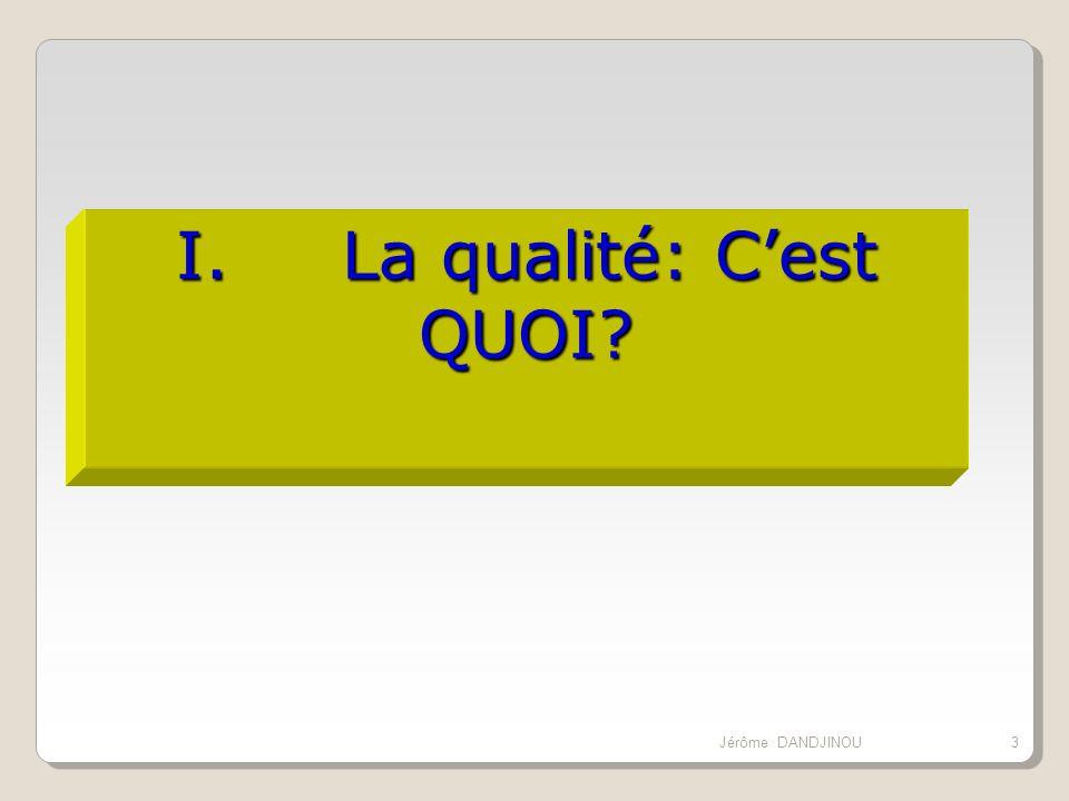 I. La qualité: Cest QUOI? 3Jérôme DANDJINOU