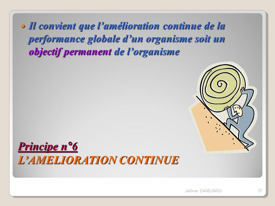 Principe n°6 LAMELIORATION CONTINUE Il convient que lamélioration continue de la performance globale dun organisme soit un objectif permanent de lorga