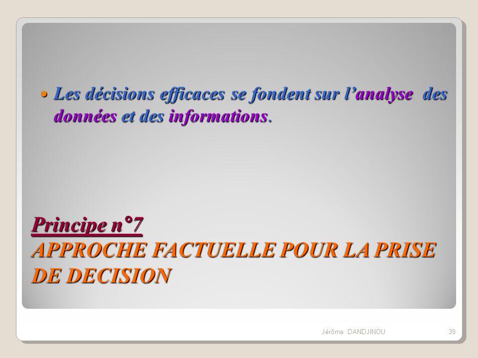 Principe n°7 APPROCHE FACTUELLE POUR LA PRISE DE DECISION Les décisions efficaces se fondent sur lanalyse des données et des informations. Les décisio