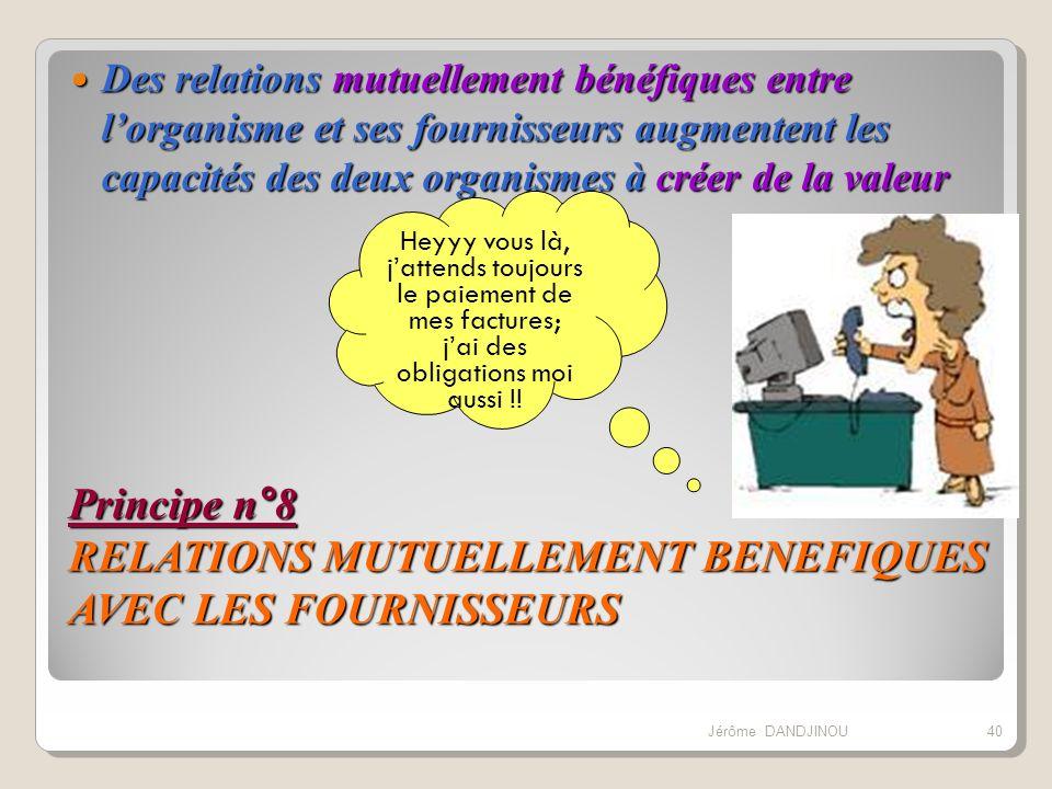 Principe n°8 RELATIONS MUTUELLEMENT BENEFIQUES AVEC LES FOURNISSEURS Des relations mutuellement bénéfiques entre lorganisme et ses fournisseurs augmen