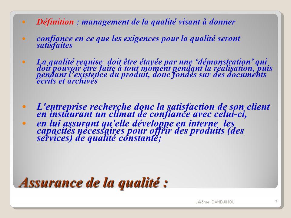Assurance de la qualité : Le principe de fond de l assurance qualité est de donner confiance aux clients en étant transparent : Écrire ce que l on fait Oblige à réfléchir avant d agir Permet de remettre les choses à plat et de clarifier Pérennise l entreprise Faire ce que l on a écrit Responsabilise le personnel Amène de la rigueur Prouver que l on a bien fait ce qui était écrit 8Jérôme DANDJINOU