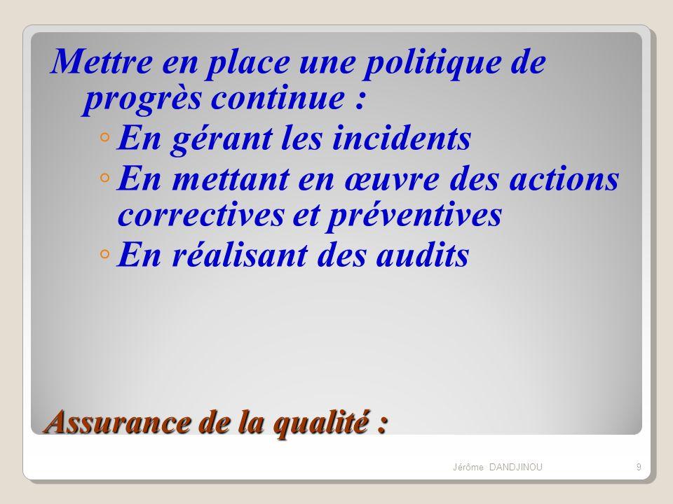 Assurance de la qualité : Mettre en place une politique de progrès continue : En gérant les incidents En mettant en œuvre des actions correctives et p