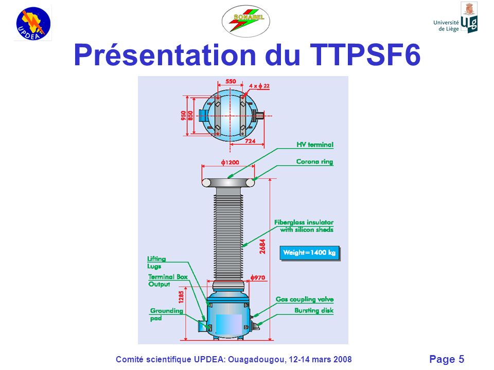 Comité scientifique UPDEA: Ouagadougou, 12-14 mars 2008 Page 6 Tension nominale HT: 220/3 kV Tension max HT: 245 /3 kV Fréquence : 50/60 Hz Facteur de tension: 1.1 Un (continu) /1.5 Un (8h) Tension de sortie BT: 220 V Rapport de transformation: 220 000/3 : 220 V Tension dessai diélectrique HT : 460 kV-1 min-140 Hz Tension de test impulsionnel : 1.050 kV, 1.2/50 µsec Niveau décharge partielle : < 5 pC à 220/3 kV Caractéristiques techniques