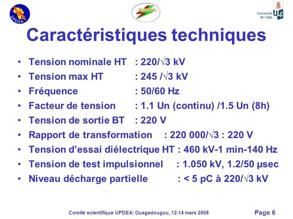 Comité scientifique UPDEA: Ouagadougou, 12-14 mars 2008 Page 7 Caractéristiques techniques (suite) Mesure de température: probe PT100 Pression nominale SF6 : 3.0 bar Pression de transport: 0.5 bar Mesure tension par diviseur capacitif : sur demande Tableau BT équipé dun contôleur de surtension T° de fonctionnement : - 40 à +40°C.