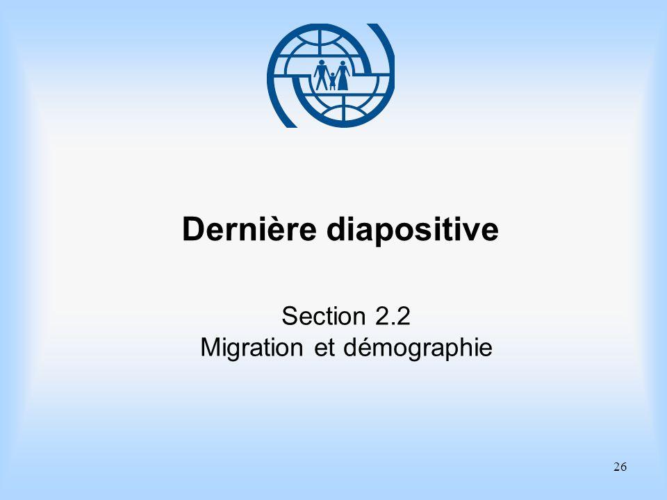 26 Dernière diapositive Section 2.2 Migration et démographie