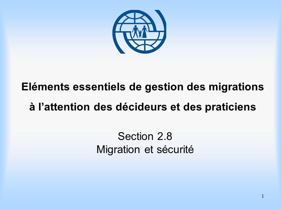 12 Eléments essentiels de gestion des migrations Deuxième sujet La législation et les politiques Points importants 1.Actuellement les données globales sur la migration et la sécurité internationales sont limitées et leur élaboration a lieu avant tout aux niveaux régional et national.