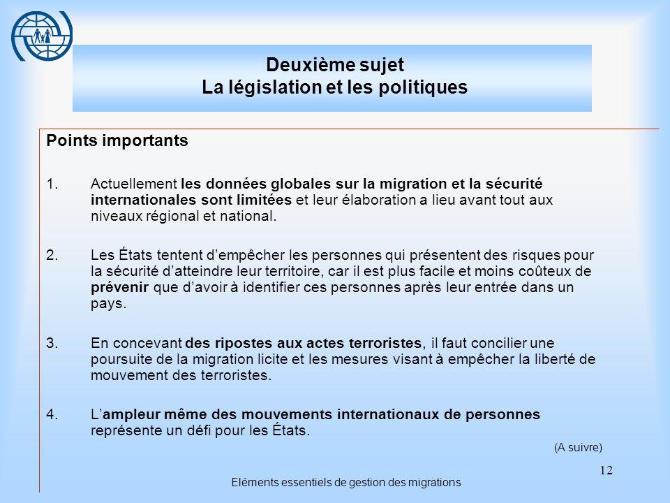 12 Eléments essentiels de gestion des migrations Deuxième sujet La législation et les politiques Points importants 1.Actuellement les données globales
