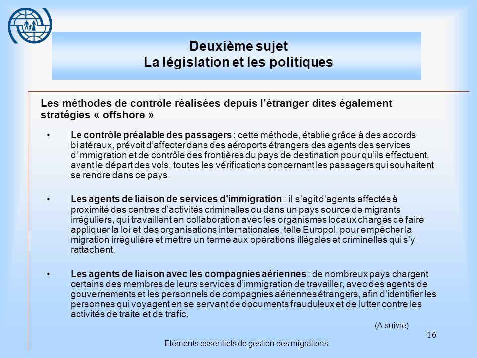 16 Eléments essentiels de gestion des migrations Deuxième sujet La législation et les politiques Les méthodes de contrôle réalisées depuis létranger d