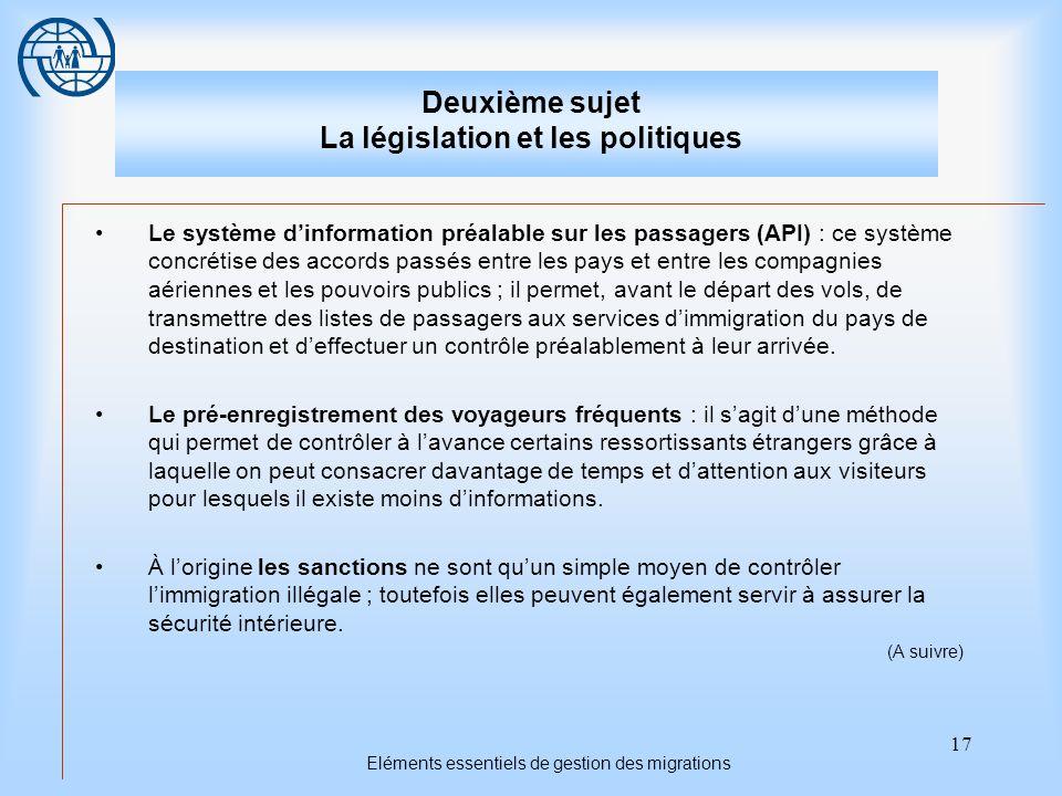 17 Eléments essentiels de gestion des migrations Deuxième sujet La législation et les politiques Le système dinformation préalable sur les passagers (