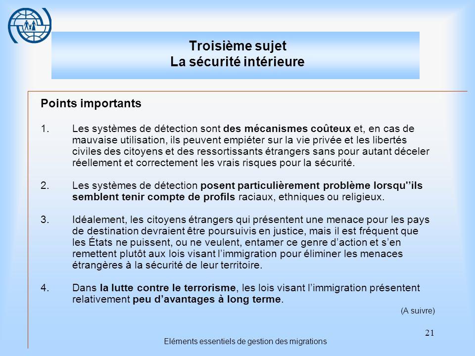 21 Eléments essentiels de gestion des migrations Troisième sujet La sécurité intérieure Points importants 1.Les systèmes de détection sont des mécanis