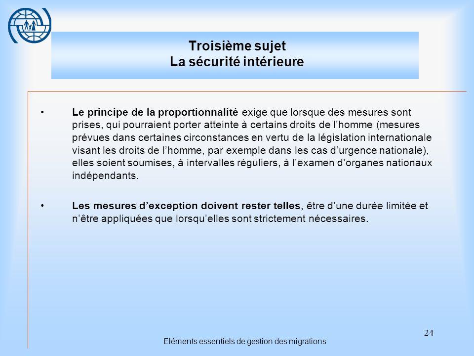 24 Eléments essentiels de gestion des migrations Troisième sujet La sécurité intérieure Le principe de la proportionnalité exige que lorsque des mesur