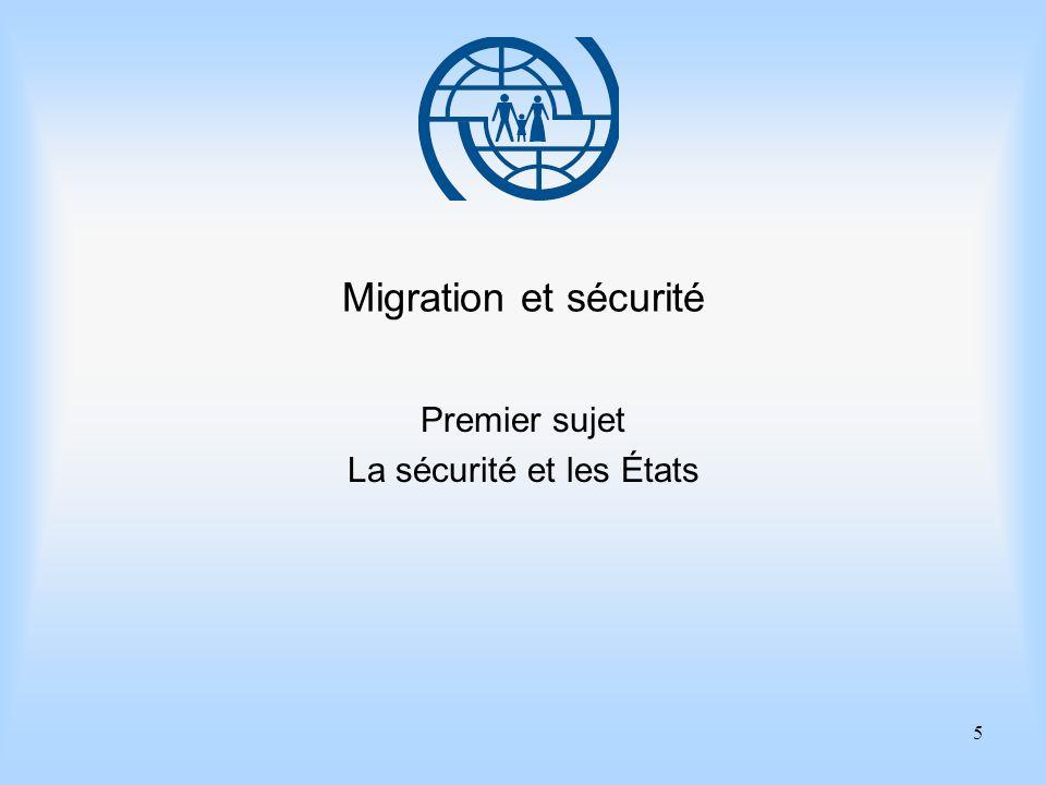 6 Eléments essentiels de gestion des migrations Premier sujet La sécurité et les États Points importants 1.Lobjet de la politique migratoire est de : faciliter lentrée détrangers dont la présence est souhaitée ; identifier les étrangers indésirables et les dissuader dentrer sur le territoire.