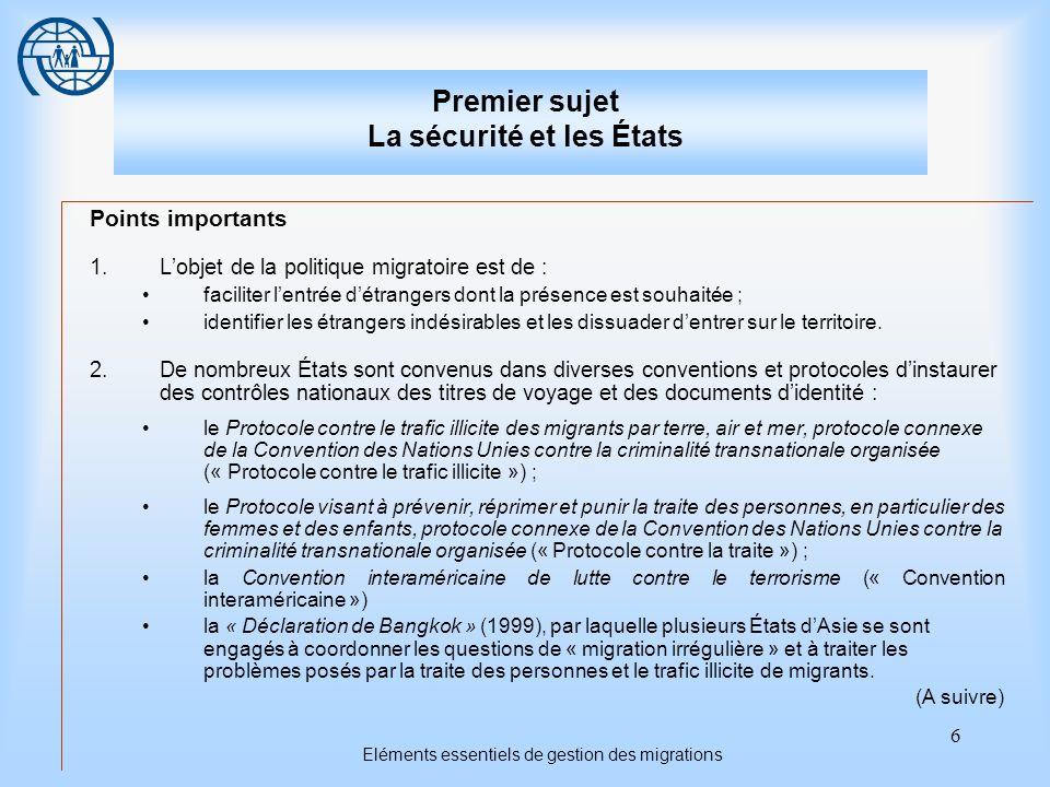 6 Eléments essentiels de gestion des migrations Premier sujet La sécurité et les États Points importants 1.Lobjet de la politique migratoire est de :